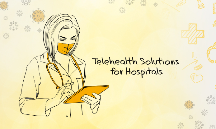 Advantages of Telehealth Solutions for Hospitals in View of COVID-19 Panademic